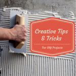 Creative Tips Tricks For DIY Projects
