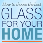 How To Choose The Best Glass For Your Home